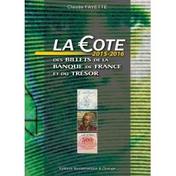 LA COTE DES BILLETS DE LA BANQUE DE FRANCE ET DU TRESOR 1870-2002 - CLAUDE FAYETTE - EDITION 2015 - REF 1790/15/SAFE