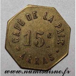 FRANCE - 62 - ARRAS - 15 CENTIMES - CAFÉ DE LA PAIX - FRAPPE MÉDAILLE