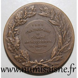 MEDAL - FIFTY OF THE ARCHAEOLOGICAL COMMITTEE OF NOYON - 1905 - By H. Dubois